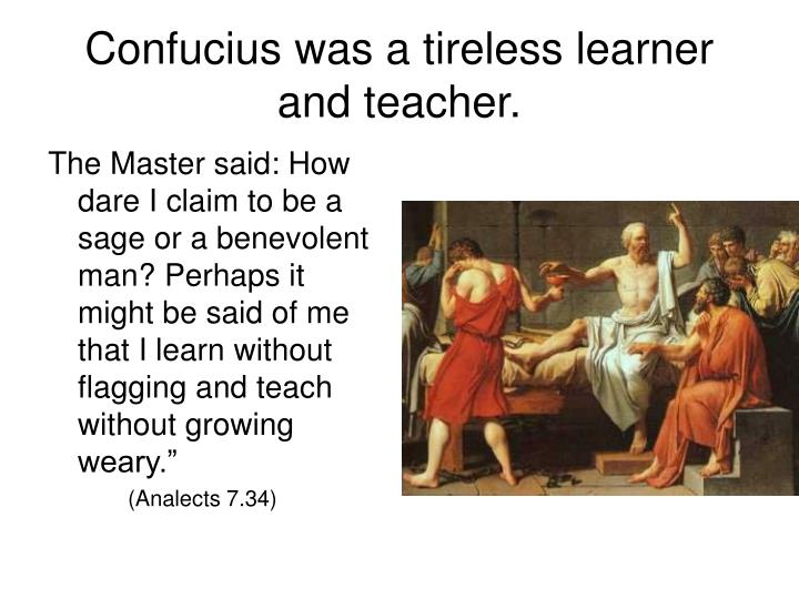 Confucius was a tireless learner and teacher.