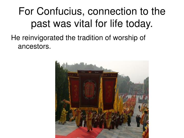 For Confucius, connection to the past was vital for life today.