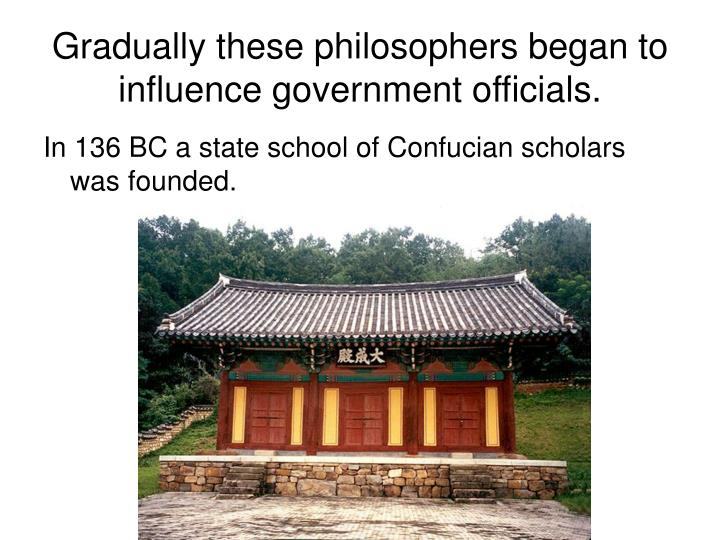 Gradually these philosophers began to influence government officials.