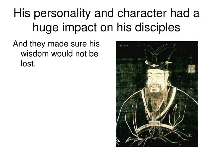 His personality and character had a huge impact on his disciples