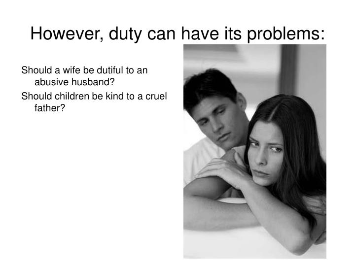 However, duty can have its problems: