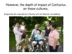 however the depth of impact of confucius on these cultures