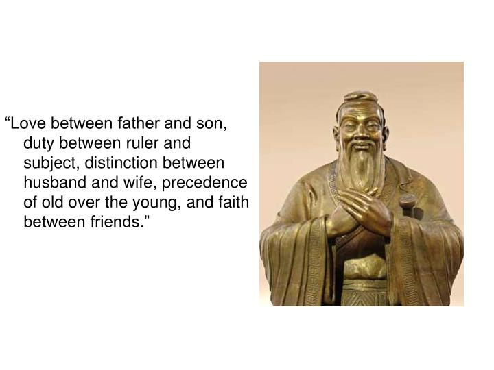 """Love between father and son, duty between ruler and subject, distinction between husband and wife, precedence of old over the young, and faith between friends."""
