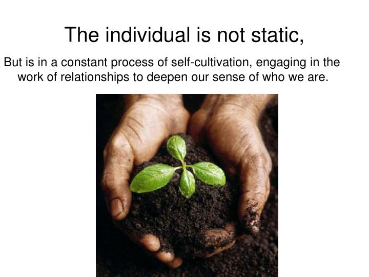 The individual is not static,