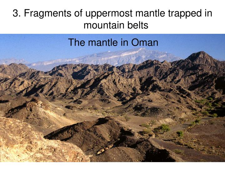3. Fragments of uppermost mantle trapped in mountain belts