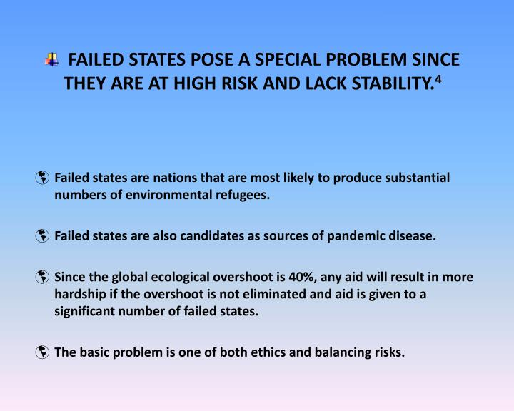 FAILED STATES POSE A SPECIAL PROBLEM SINCE THEY ARE AT HIGH RISK AND LACK STABILITY.