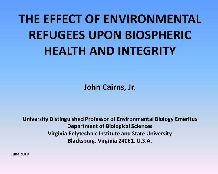 THE EFFECT OF ENVIRONMENTAL REFUGEES UPON BIOSPHERIC HEALTH AND INTEGRITY