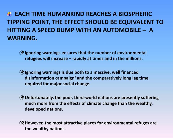EACH TIME HUMANKIND REACHES A BIOSPHERIC TIPPING POINT, THE EFFECT SHOULD BE EQUIVALENT TO HITTING A SPEED BUMP WITH AN AUTOMOBILE –  A WARNING.
