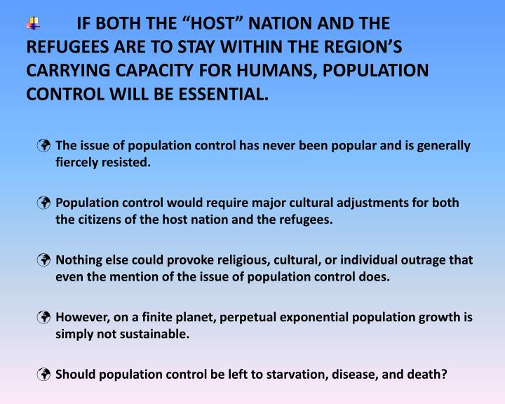 "IF BOTH THE ""HOST"" NATION AND THE REFUGEES ARE TO STAY WITHIN THE REGION'S CARRYING CAPACITY FOR HUMANS, POPULATION CONTROL WILL BE ESSENTIAL."