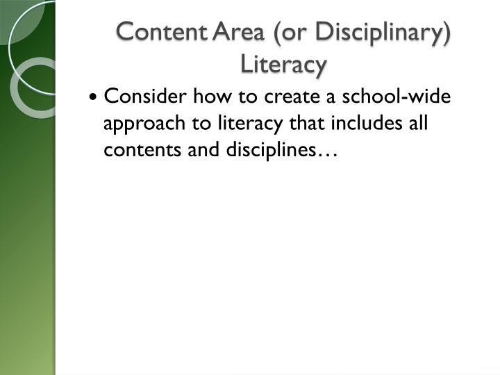 Content Area (or Disciplinary)  Literacy