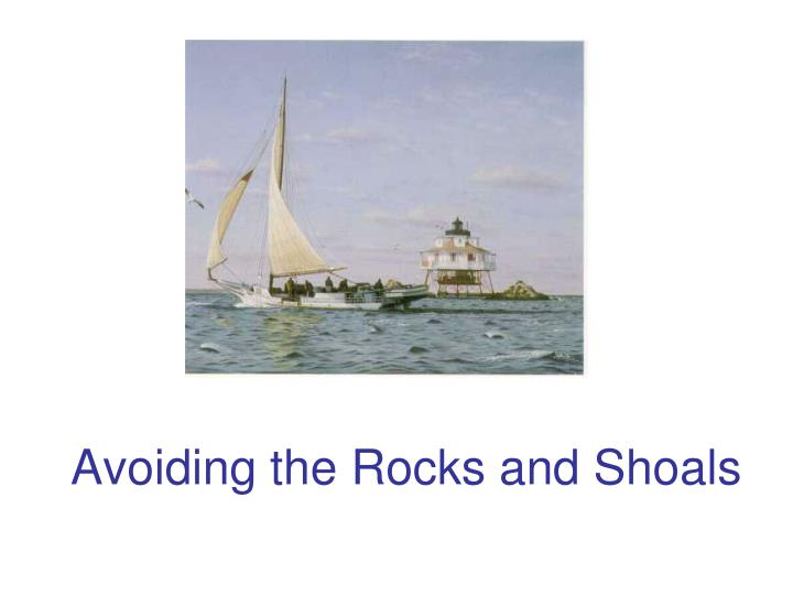 Avoiding the Rocks and Shoals
