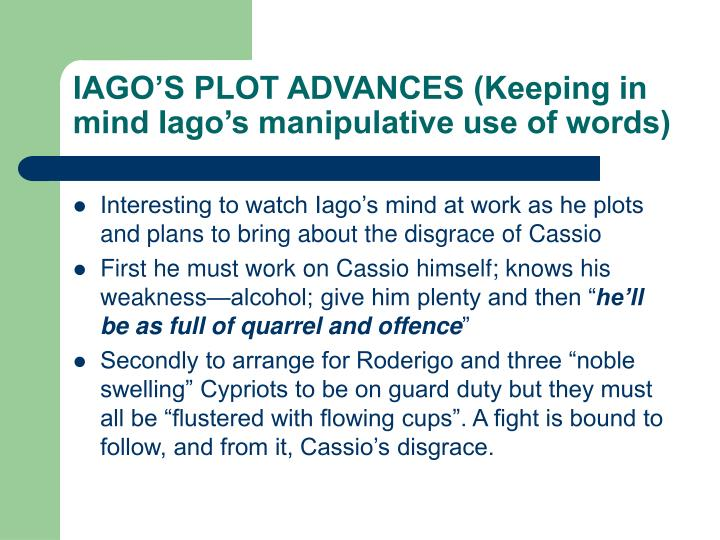 IAGO'S PLOT ADVANCES (Keeping in mind Iago's manipulative use of words)
