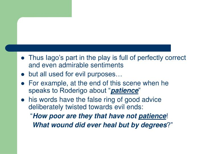 Thus Iago's part in the play is full of perfectly correct and even admirable sentiments
