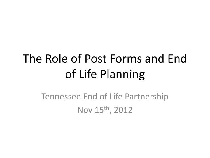 The role of post forms and end of life planning