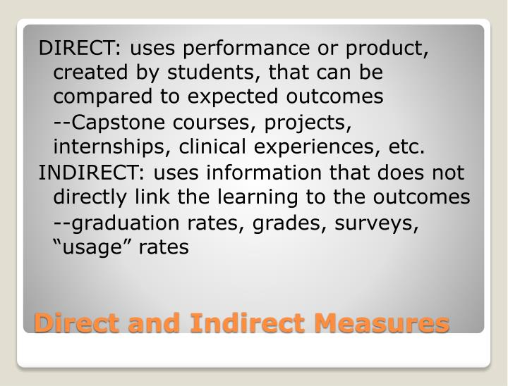 DIRECT: uses performance or product, created by students, that can be compared to expected outcomes