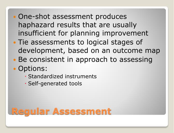 One-shot assessment produces haphazard results that are usually insufficient for planning improvement