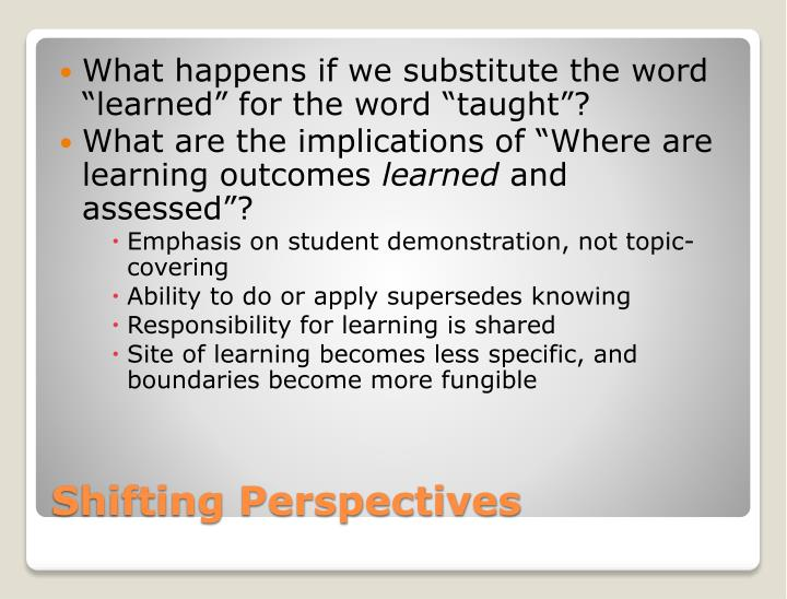 "What happens if we substitute the word ""learned"" for the word ""taught""?"