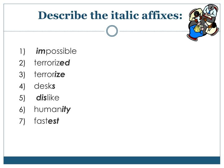 Describe the italic affixes: