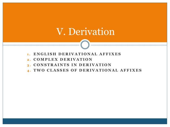 V. Derivation