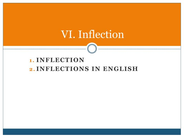 VI. Inflection