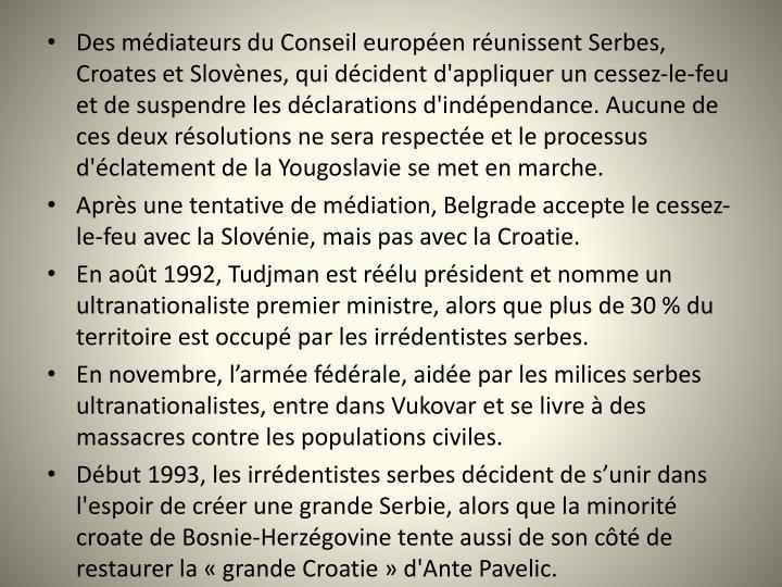 Des médiateurs du Conseil européen réunissent Serbes, Croates et Slovènes, qui décident d'appliquer un cessez-le-feu et de suspendre les déclarations d'indépendance. Aucune de ces deux résolutions ne sera respectée et le processus d'éclatement de la Yougoslavie se met en marche.