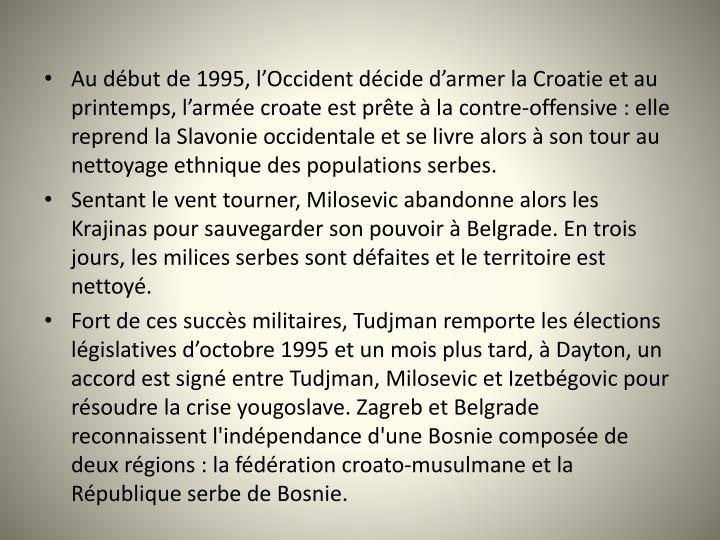 Au début de 1995, l'Occident décide d'armer la Croatie et au printemps, l'armée croate est prête à la contre-offensive: elle reprend la Slavonie occidentale et se livre alors à son tour au nettoyage ethnique des populations serbes.