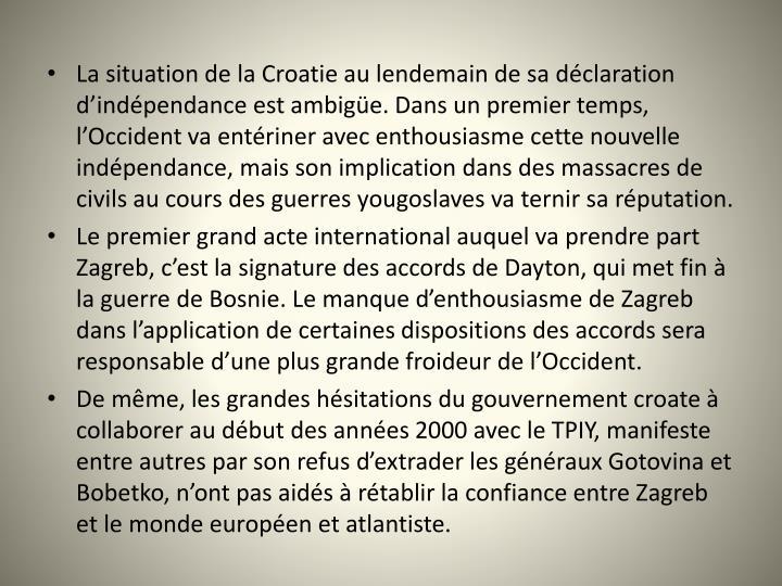 La situation de la Croatie au lendemain de sa déclaration d'indépendance est ambigüe. Dans un premier temps, l'Occident va entériner avec enthousiasme cette nouvelle indépendance, mais son implication dans des massacres de civils au cours des guerres yougoslaves va ternir sa réputation.