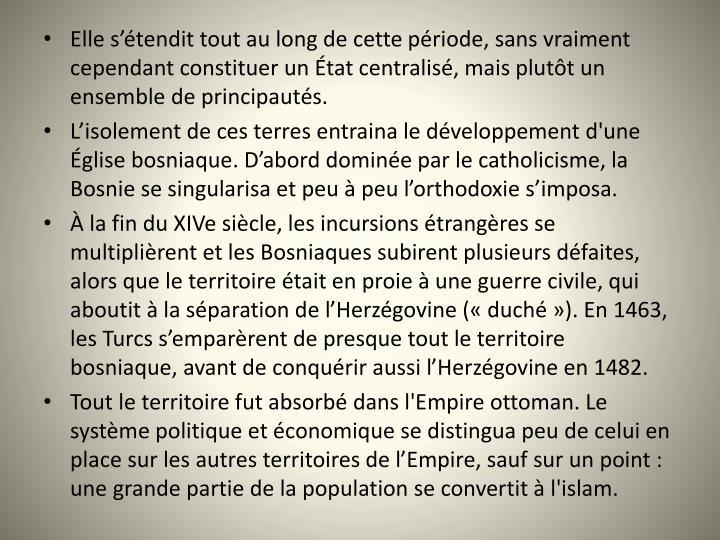 Elle s'étendit tout au long de cette période, sans vraiment cependant constituer un État centralisé, mais plutôt un ensemble de principautés.