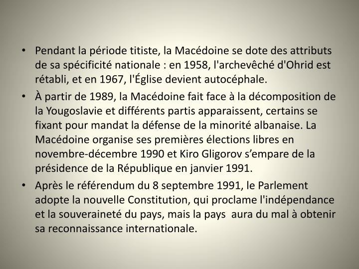 Pendant la priode titiste, la Macdoine se dote des attributs de sa spcificit nationale : en 1958, l'archevch d'Ohrid est rtabli, et en 1967, l'glise devient autocphale.