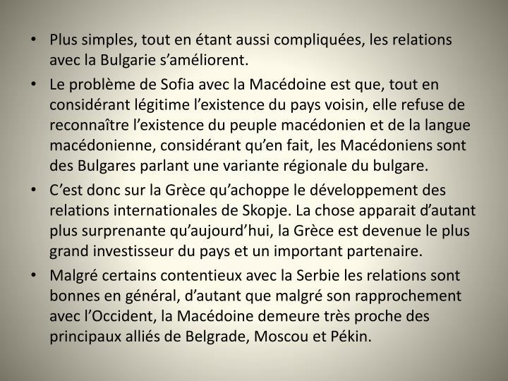 Plus simples, tout en tant aussi compliques, les relations avec la Bulgarie samliorent.