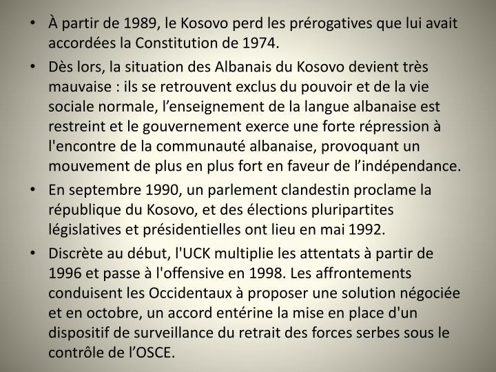 partir de 1989, le Kosovo perd les prrogatives que lui avait accordes la Constitution de 1974.