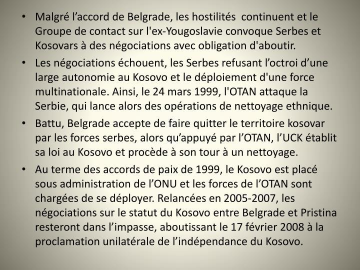 Malgr laccord de Belgrade, les hostilits  continuent et le Groupe de contact sur l'ex-Yougoslavie convoque Serbes et Kosovars  des ngociations avec obligation d'aboutir.