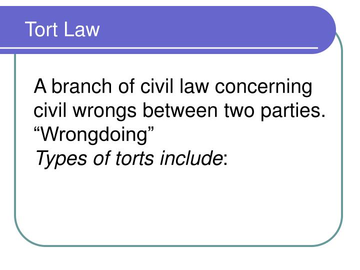 "A branch of civil law concerning civil wrongs between two parties.  ""Wrongdoing"""