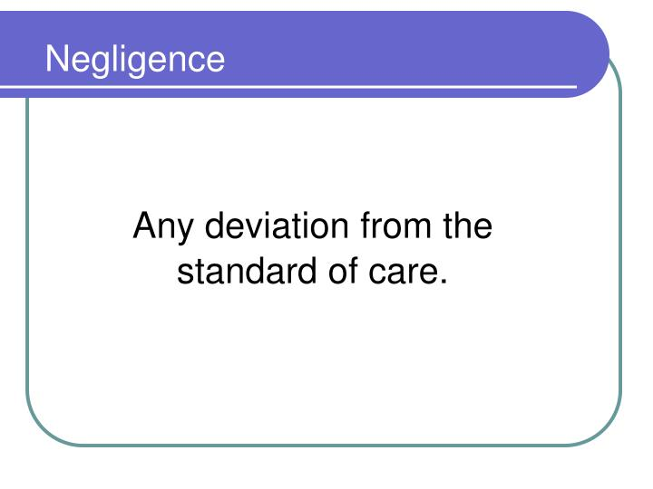 Any deviation from the standard of care.