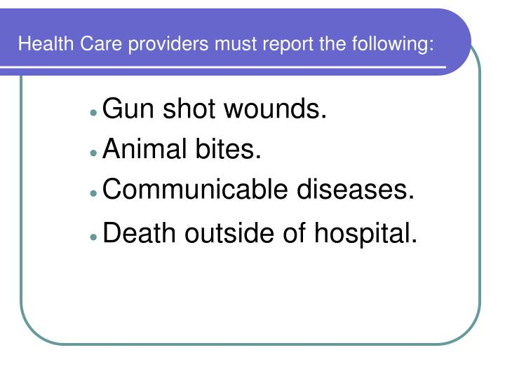 Health Care providers must report the following: