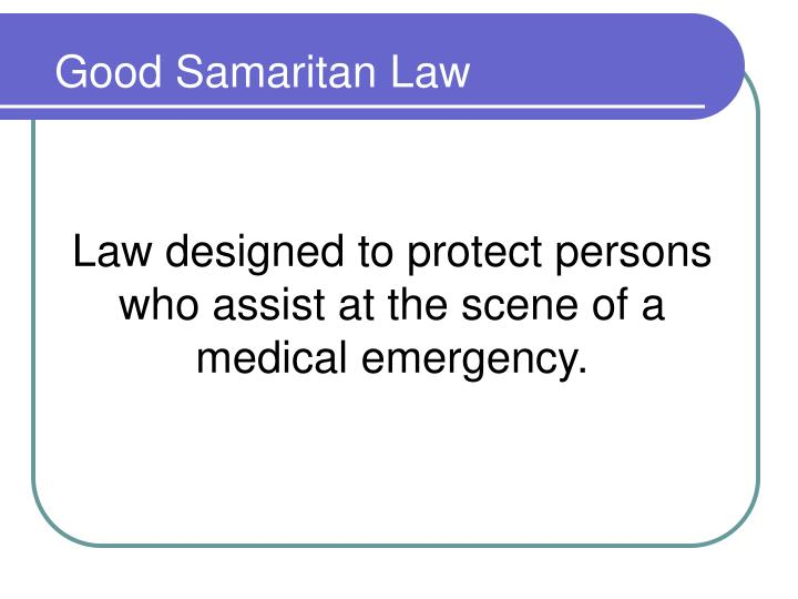 Law designed to protect persons who assist at the scene of a medical emergency.