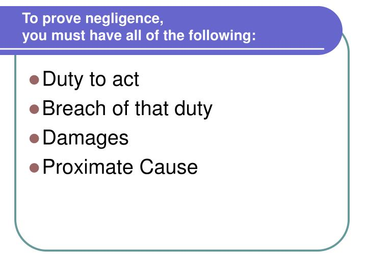 To prove negligence,