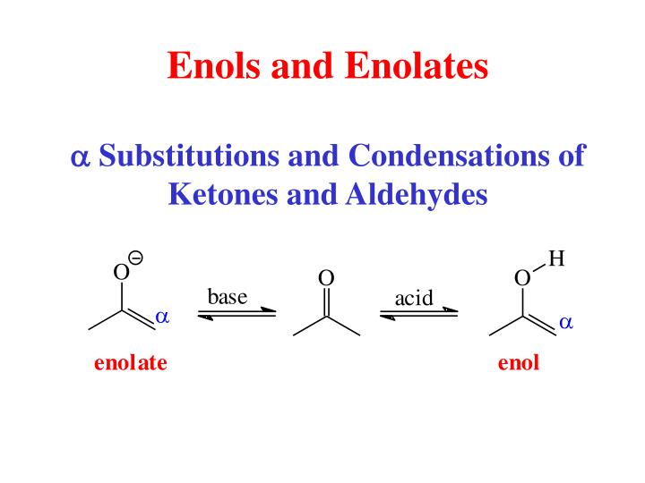 Enols and enolates a substitutions and condensations of ketones and aldehydes