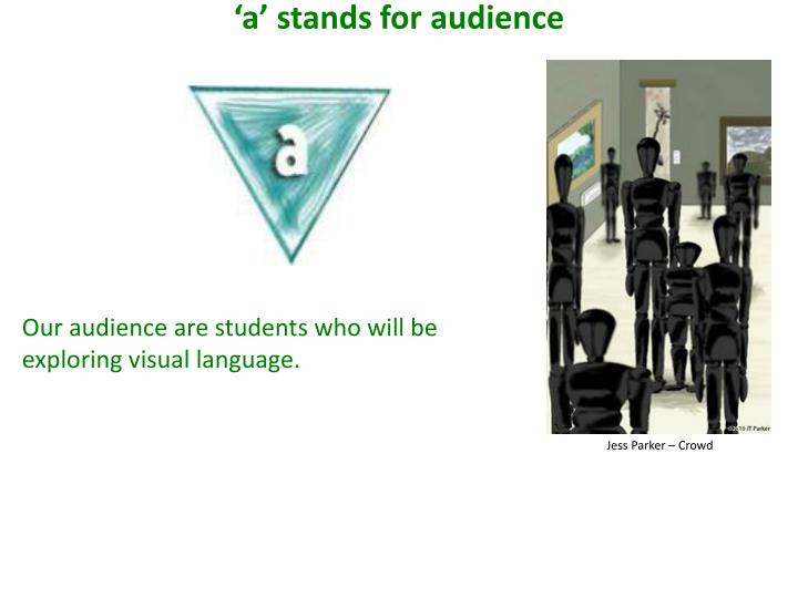 'a' stands for audience