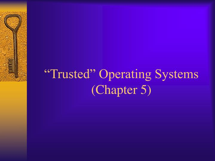 """Trusted"" Operating Systems"