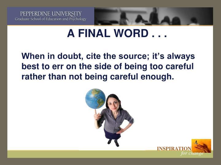 A FINAL WORD . . .