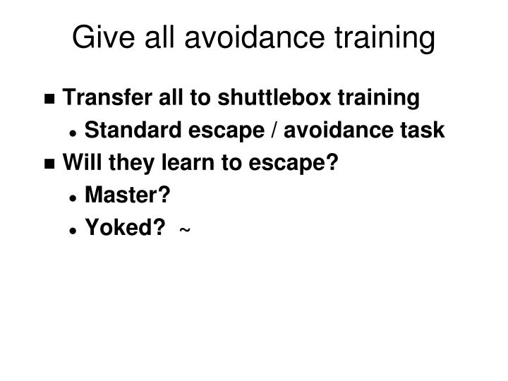 Give all avoidance training
