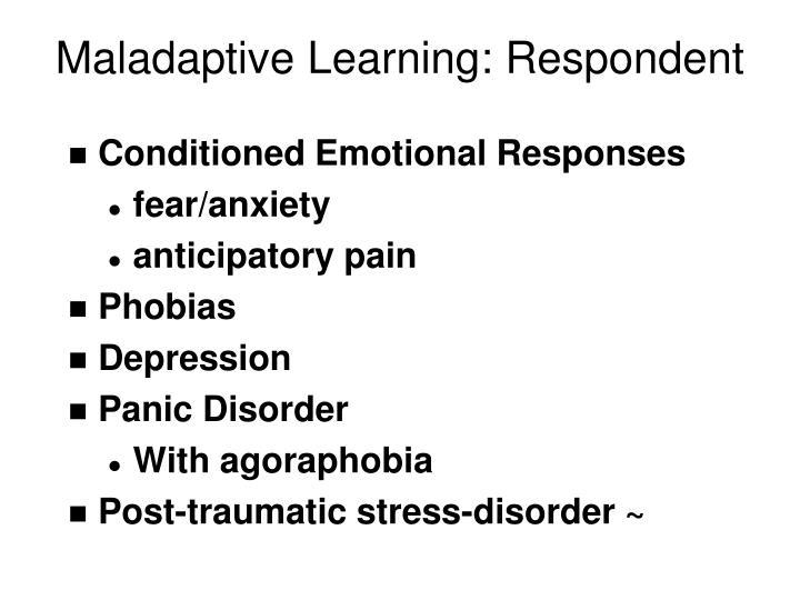 Maladaptive Learning: Respondent