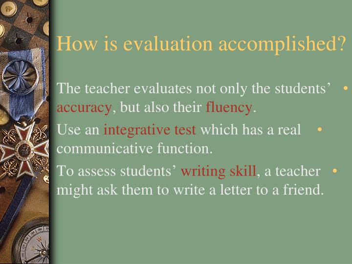How is evaluation accomplished?