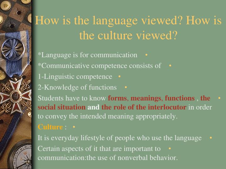 How is the language viewed? How is the culture viewed?
