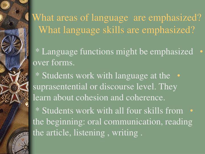 What areas of language  are emphasized? What language skills are emphasized?