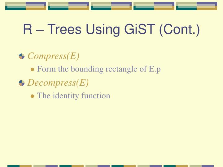 R – Trees Using GiST (Cont.)