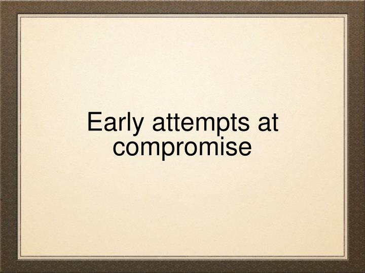 Early attempts at compromise