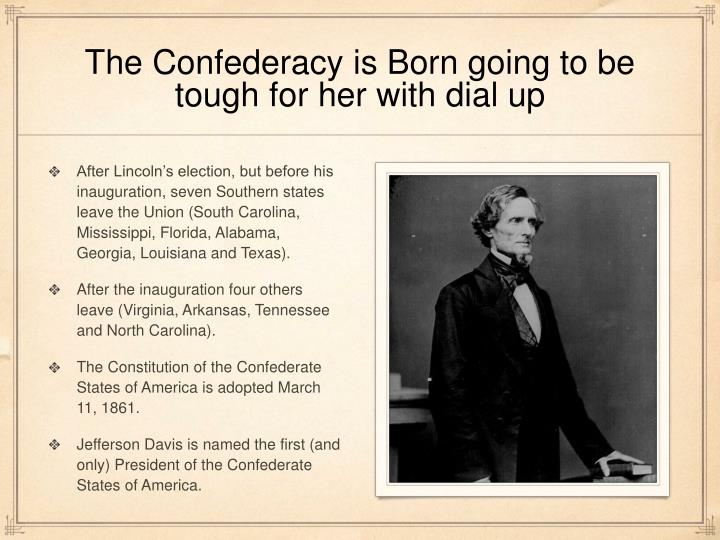 The Confederacy is Born going to be tough for her with dial up