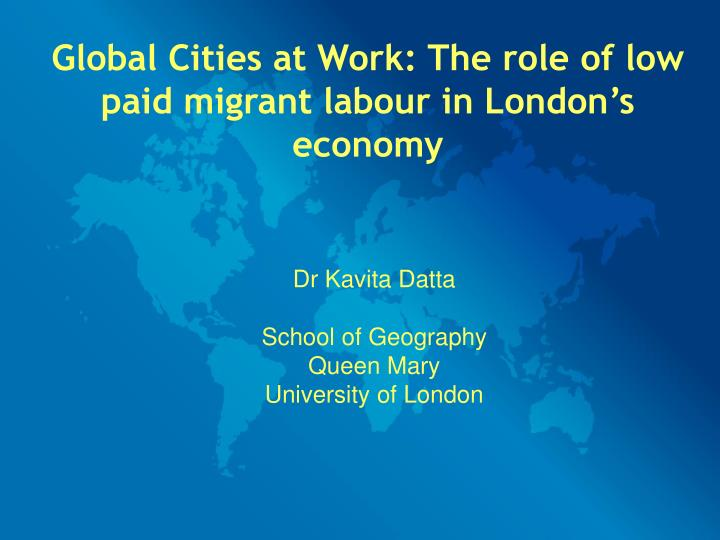Global Cities at Work: The role of low paid migrant labour in London's economy
